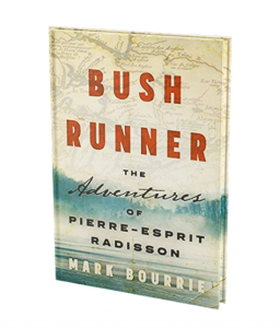 Bush Runner: The Adventures of Pierre-Esprit Radisson by Mark Bourrie