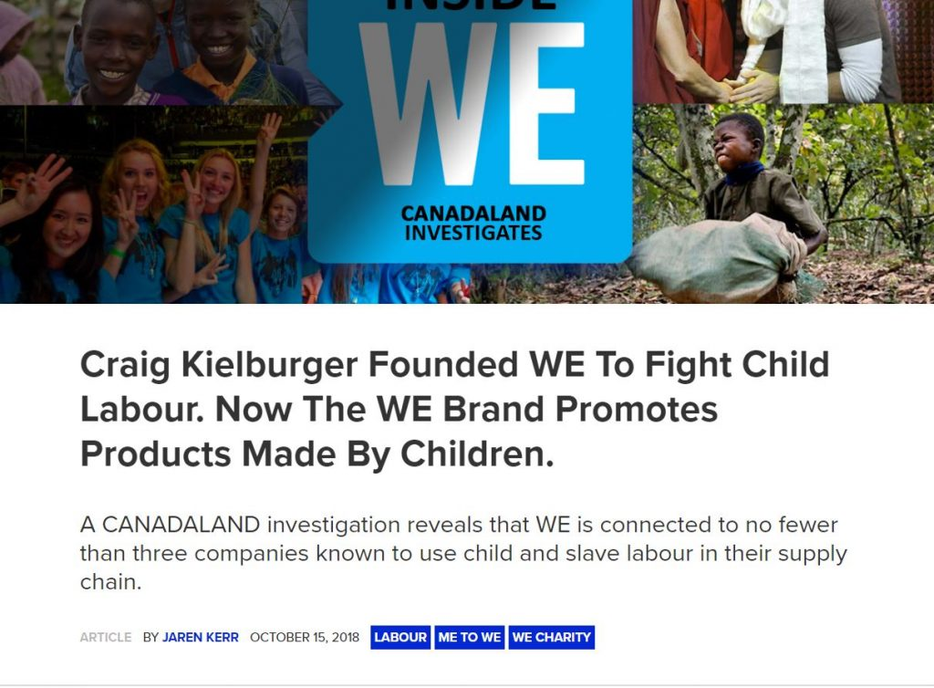 Canadaland's article about Craig Kielburger Founded WE To Fight Against Child Labour. Now The WE Brand Promotes Products Made by Children by young Jaren Kerr